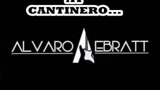 Ay Cantinero - Alvaro Ebratt - Video Lyrics