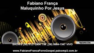 1 - Ele Não Desiste de Você - Forró Gospel 2017  Fabiano França Maluco Por Jesus arrocha cd dvd 2016