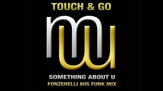 Touch & Go Something about U (Fonzerelli 80s Funk mix) preview (www.menamusic.com) com