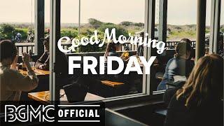 FRIDAY MORNING JAZZ: Lounge Music - Breakfast Music - Good Morning Bossa Nova Jazz Background