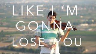 Like I'm Gonna Lose You - Meghan Trainor [VIOLIN COVER]