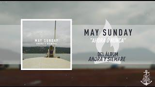 May Sunday - Ahora O Nunca