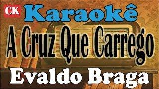 Evaldo Braga A Cruz Que Carrego Karaokê