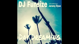 Day Dreaming - DJ Funsize (ft. Jeremy Ryan)