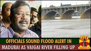 Officials Sound Flood Alert in Madurai as Vaigai River Filling Up Fast : Subramanian IAS