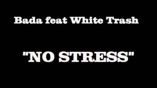 Bada feat White Trash - No stress
