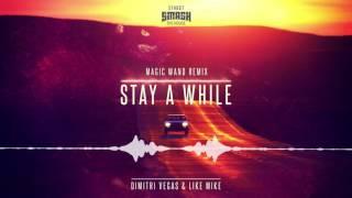 Dimitri Vegas & Like Mike - Stay A While (Magic Wand Remix)