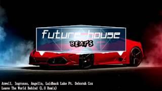 Axwell, Ingrosso, Angello, Laidback Luke Ft  Deborah Cox - Leave The World Behind (L.O Remix)