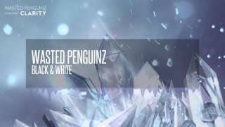 Wasted Penguinz - Black & White (Clarity)