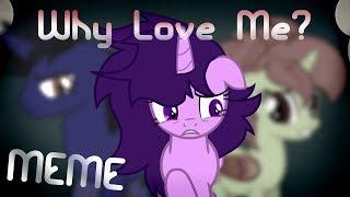 [MLP MEME] Why Love Me ~ Singalek's Backstory