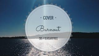Burnout (cover) - 3D / SUGARFREE