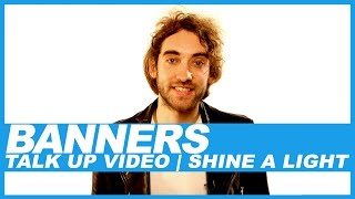 Banners | Talk Up Video: Shine A Light