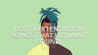 Lost XXXTENTACION Songs That We Want Found!