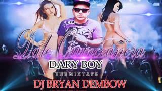 DALE QUINCEAÑERA - DJ BRYAN DEMBOW FT DARY BOY