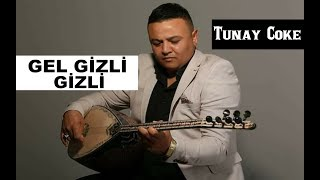 Tunay Cöke - Gel Gizli Gizli 2012