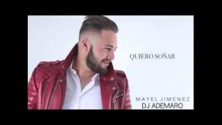 Mayel Jimenez - Quiero Soñar & DJ ADEMARO