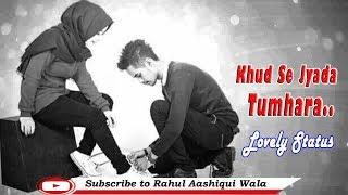 Khud Se Jyada Tumhara || Romantic Status || Rahul Aashqui Wala