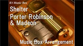 Shelter/Porter Robinson & Madeon [Music Box]