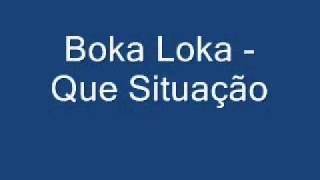 Boka Loka - Que Situação