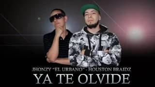 """YA TE OLVIDE - JHONZY """"EL URBANO"""" / HOUSTON BRAIDZ"""