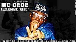MC Dede   Reboladinha No Talento   Música Nova 2013 (DJ Bruninho Fzr) Lançamento 2013