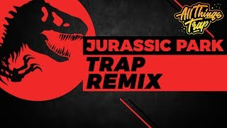 Jurassic Park Theme (Trap Remix)