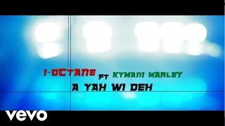 I-Octane, Kymani Marley - A Yah Wi Deh ft. Kymani Marley