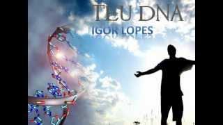 Igor Lopes - TEU DNA