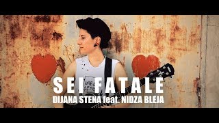 DIJANA STENA  feat.  NIDZA BLEJA - SEI FATALE  (Official Video)