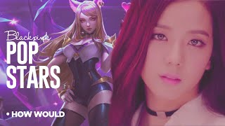 """How Would BLACKPINK Sing - """"POP/STARS"""" by K/DA [From: League of Legends]"""