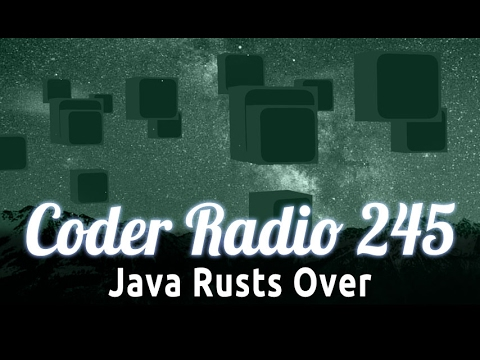 Java Rusts Over | Coder Radio 245