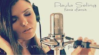 Paula Seling - Nu vreau sa ma pierzi