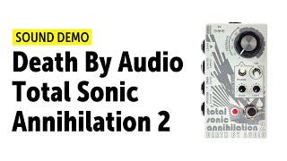 Death By Audio Total Sonic Annihilation 2 - Sound Demo (no talking)