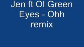 Jen ft Ol Green Eyes - Ohh remix
