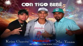 Contigo Bebe  Maraña ft Mr Yonan y Kriss Garces Reggaeton 2017