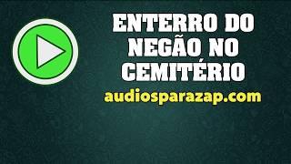 Enterro do Negão no Cemitério - Áudios Engraçados para Whatsapp