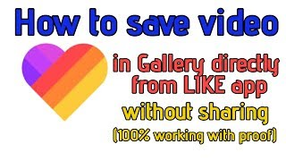 How to save video in gallery from LIKE app without sharing (100% working proof)