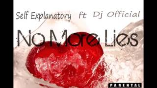 Self Explanatory Ft Dj Official - No More Lies