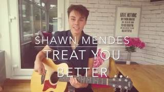 Shawn Mendes - Treat You Better - Cover (Lyrics and Chords) - Official Music Video
