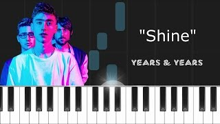 "Years & Years - ""Shine"" Piano Tutorial - Chords - How To Play - Cover"
