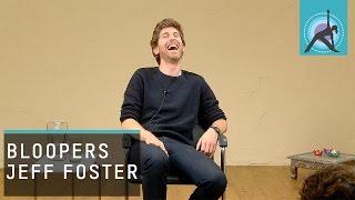 """I'm A Useless Spiritual Teacher!"" - Hilarious Jeff Foster Bloopers"