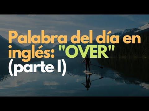 La palabra del día en inglés: OVER  (primera parte)