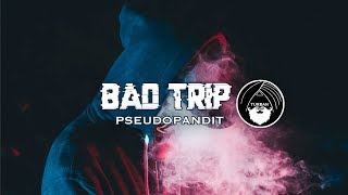 Bad Trip - Pseudopandit | Turban Trap