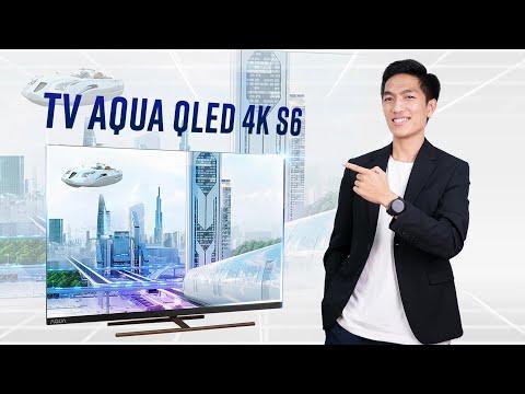 Đánh giá TV AQUA S6 65inch - 4K 120Hz