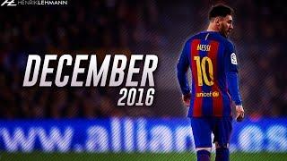 Lionel Messi ● December 2016 ● Goals, Skills & Assists HD