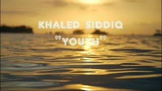 "Khaled Siddiq ""Youth""- lyrics"