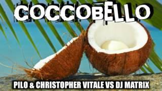 Pilo & Christopher Vitale Vs Dj Matrix - COCCOBELLO