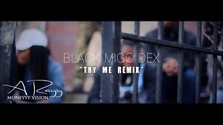 Black Migo Dex • Try Me Remix | [Official Video] Filmed By @RayyMoneyyy