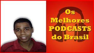 Os Melhores Podcasts do Brasil