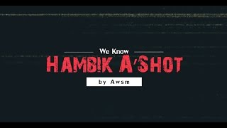 Hambik A'shot - We Know (Official Lyric Video)